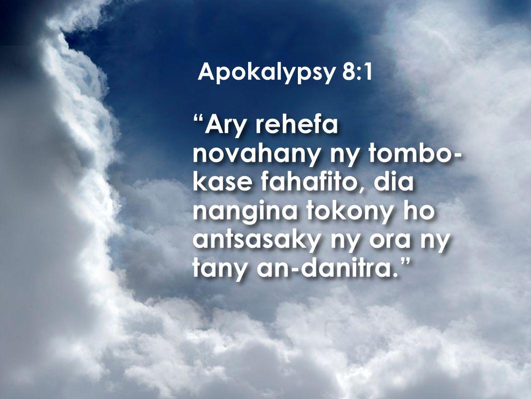 Ary rehefa novahany ny tombo- kase fahafito, dia nangina tokony ho antsasaky ny ora ny tany an-danitra. Apokalypsy 8:1
