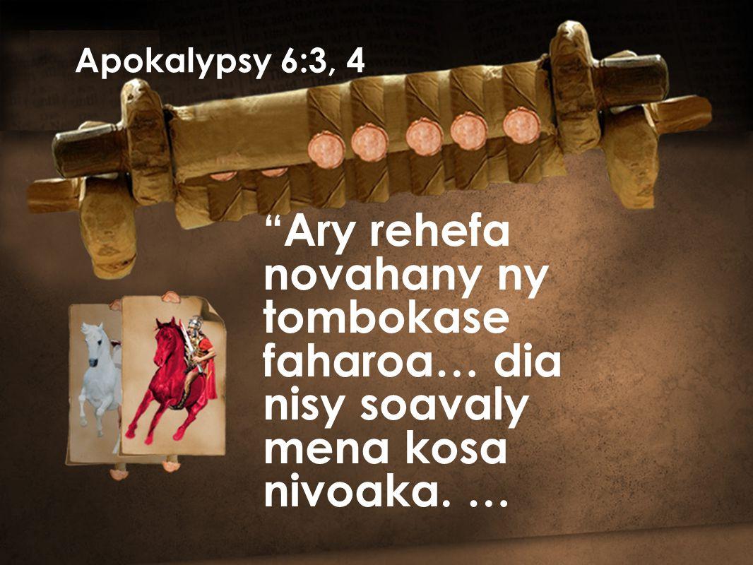 Ary rehefa novahany ny tombokase faharoa… dia nisy soavaly mena kosa nivoaka. … Apokalypsy 6:3, 4
