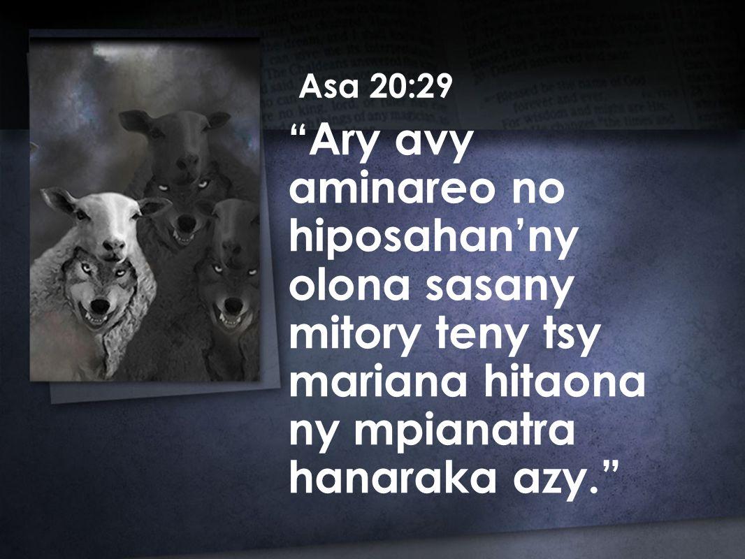 Ary avy aminareo no hiposahan'ny olona sasany mitory teny tsy mariana hitaona ny mpianatra hanaraka azy. Asa 20:29