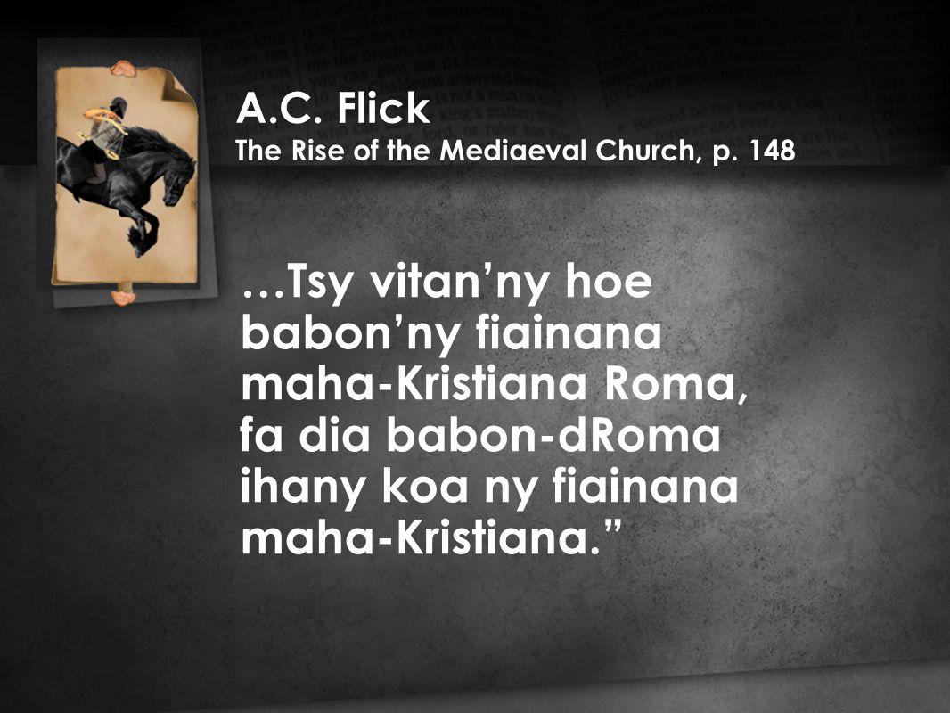 …Tsy vitan'ny hoe babon'ny fiainana maha-Kristiana Roma, fa dia babon-dRoma ihany koa ny fiainana maha-Kristiana. A.C.