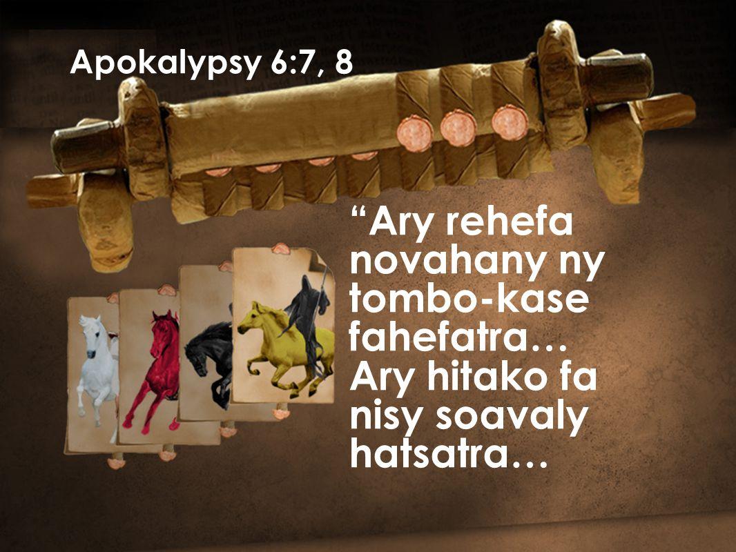 Ary rehefa novahany ny tombo-kase fahefatra… Ary hitako fa nisy soavaly hatsatra… Apokalypsy 6:7, 8