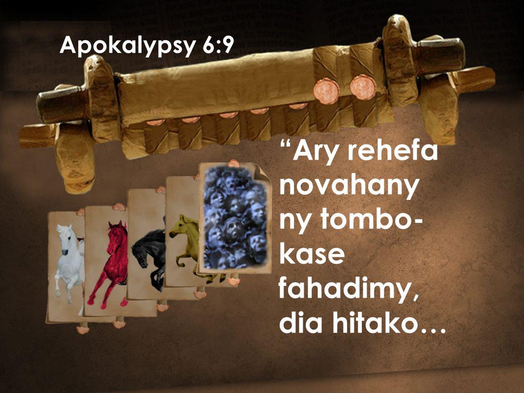 Apokalypsy 6:9 Ary rehefa novahany ny tombo- kase fahadimy, dia hitako…