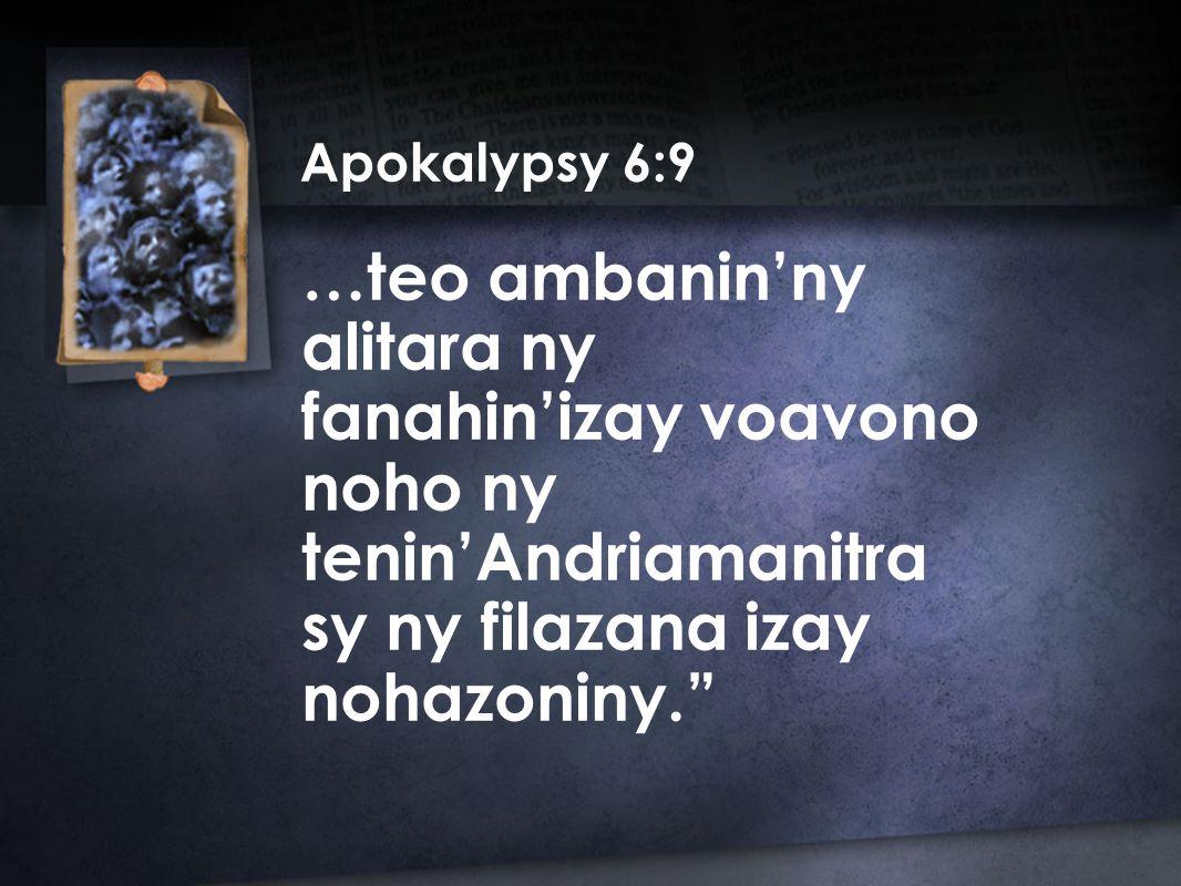 …teo ambanin'ny alitara ny fanahin'izay voavono noho ny tenin'Andriamanitra sy ny filazana izay nohazoniny. Apokalypsy 6:9