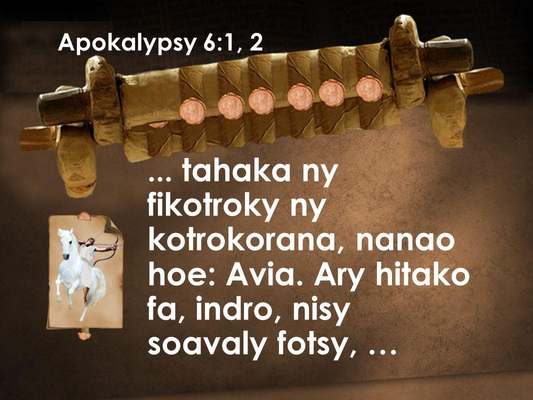 … ary izay nitaingina azy dia nanana tsipìka; ary nomena satro- boninahitra izy; dia nivoaka izy ka naharesy sady mbola handresy. Apokalypsy 6:1, 2