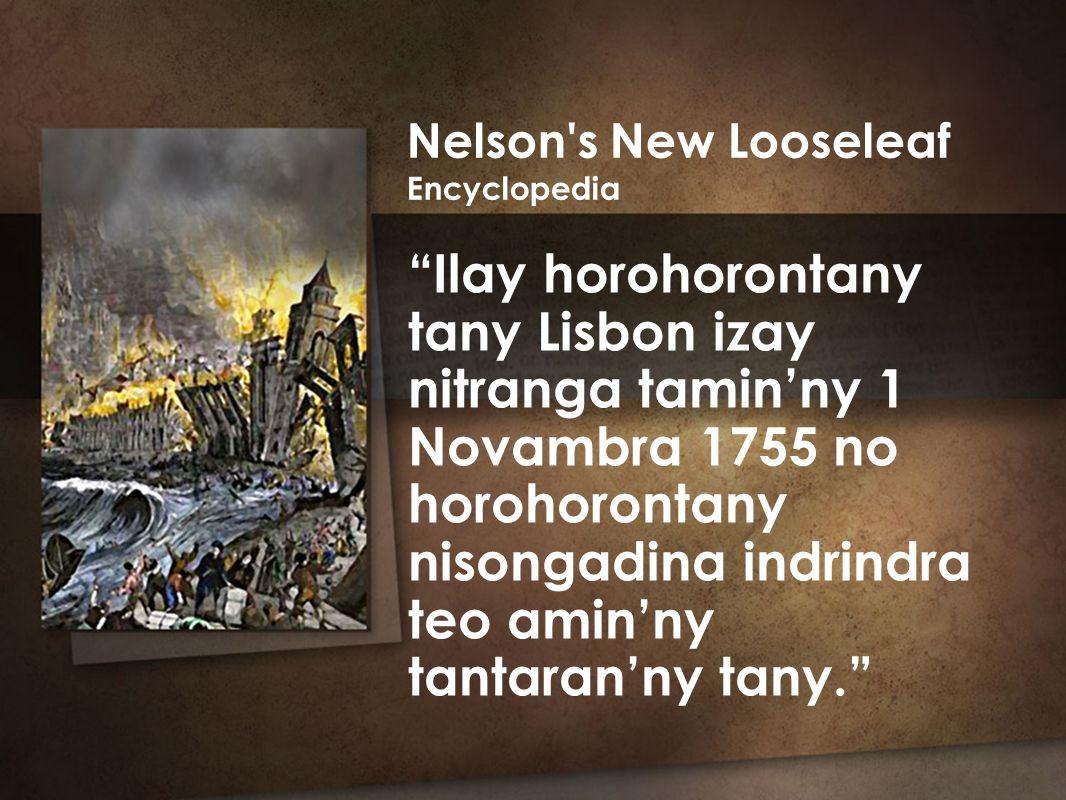Ilay horohorontany tany Lisbon izay nitranga tamin'ny 1 Novambra 1755 no horohorontany nisongadina indrindra teo amin'ny tantaran'ny tany. Nelson s New Looseleaf Encyclopedia