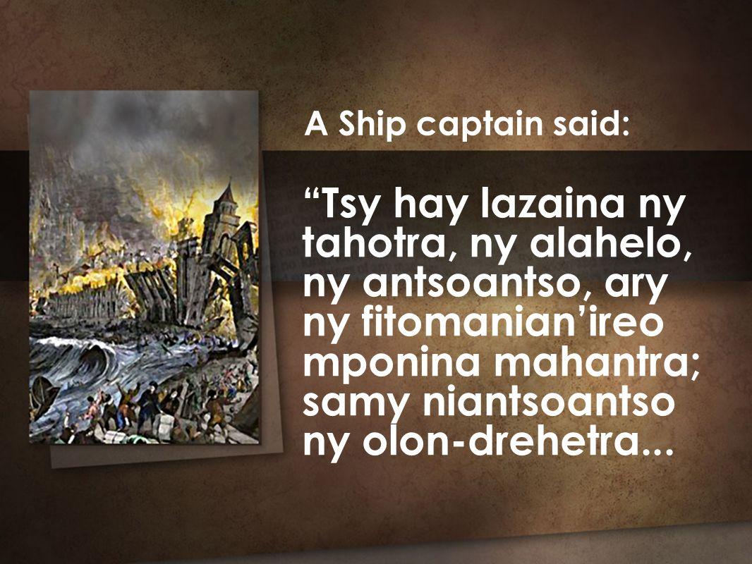 Tsy hay lazaina ny tahotra, ny alahelo, ny antsoantso, ary ny fitomanian'ireo mponina mahantra; samy niantsoantso ny olon-drehetra...