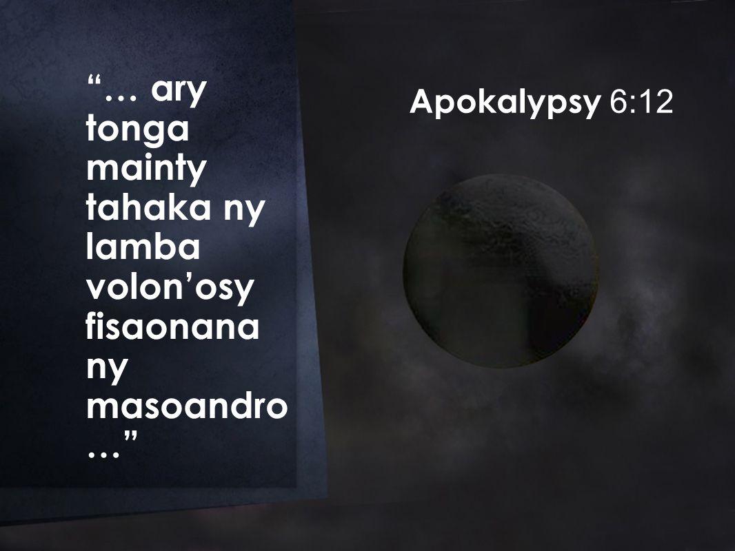 Apokalypsy 6:12 … ary tonga mainty tahaka ny lamba volon'osy fisaonana ny masoandro …