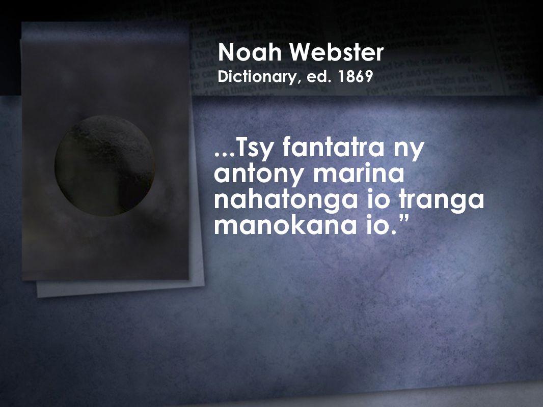 Noah Webster Dictionary, ed. 1869...Tsy fantatra ny antony marina nahatonga io tranga manokana io.