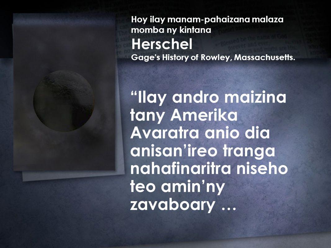 Ilay andro maizina tany Amerika Avaratra anio dia anisan'ireo tranga nahafinaritra niseho teo amin'ny zavaboary … Hoy ilay manam-pahaizana malaza momba ny kintana Herschel Gage s History of Rowley, Massachusetts.