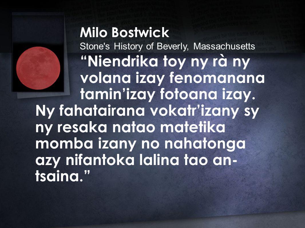 Milo Bostwick Stone s History of Beverly, Massachusetts Niendrika toy ny rà ny volana izay fenomanana tamin'izay fotoana izay.