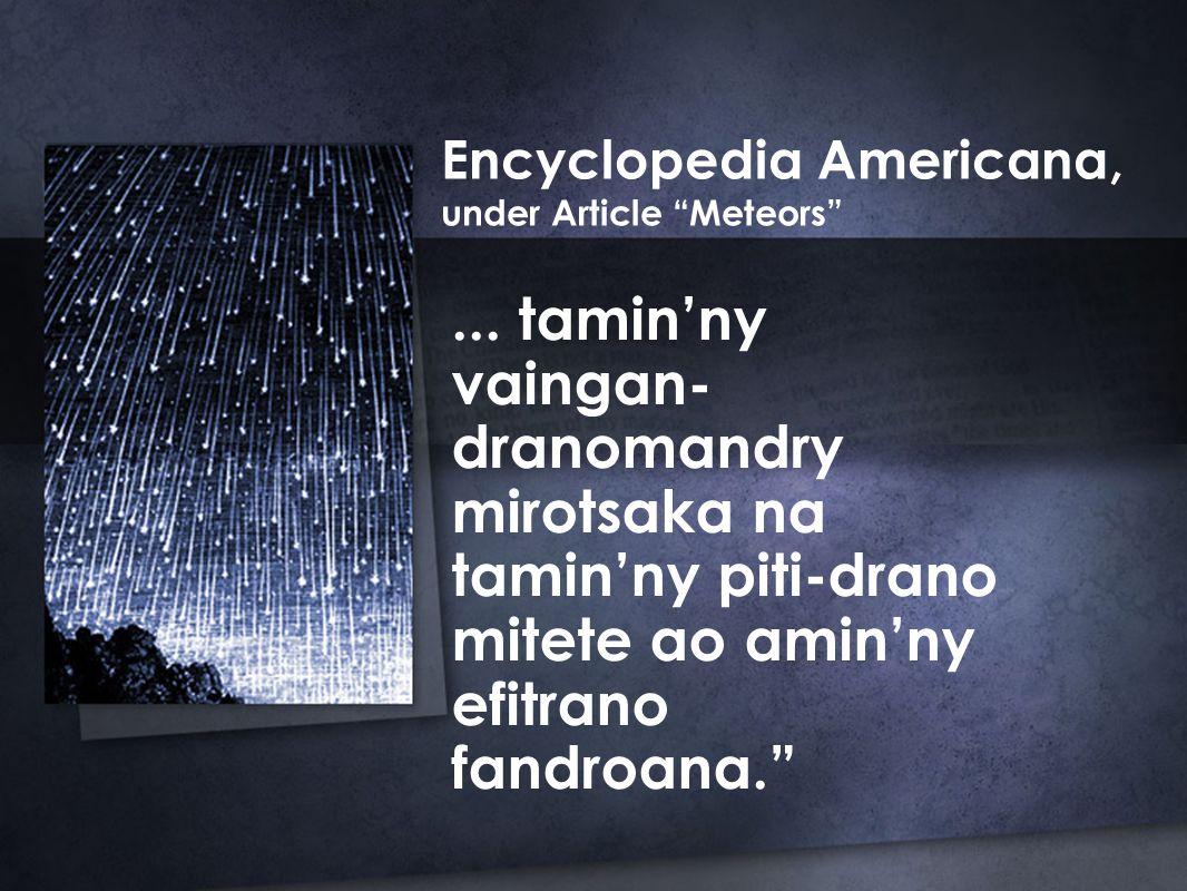 """... tamin'ny vaingan- dranomandry mirotsaka na tamin'ny piti-drano mitete ao amin'ny efitrano fandroana."""" Encyclopedia Americana, under Article """"Meteo"""