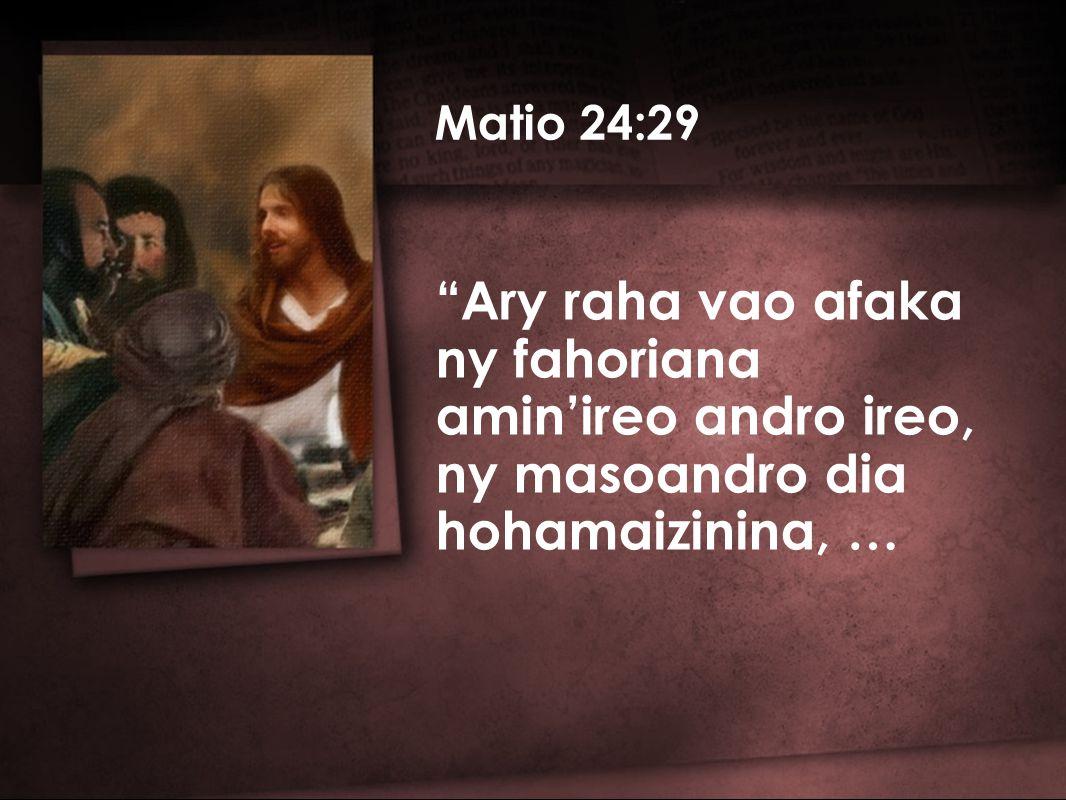Matio 24:29 Ary raha vao afaka ny fahoriana amin'ireo andro ireo, ny masoandro dia hohamaizinina, …