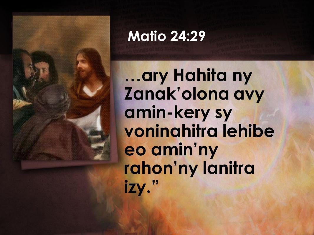 …ary Hahita ny Zanak'olona avy amin-kery sy voninahitra lehibe eo amin'ny rahon'ny lanitra izy. Matio 24:29
