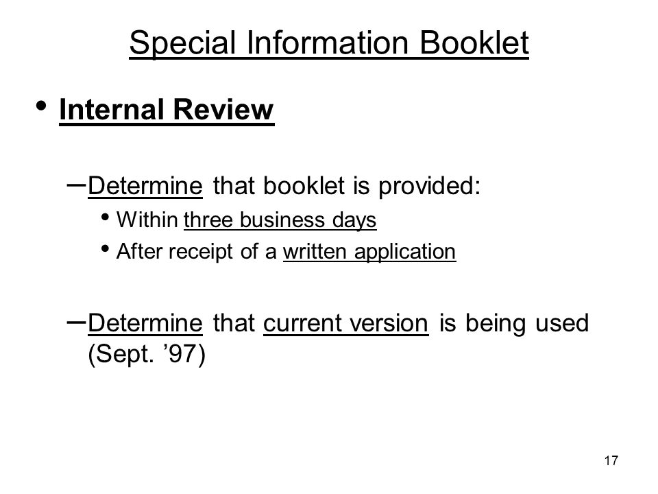 17 Special Information Booklet Internal Review – Determine that booklet is provided: Within three business days After receipt of a written application