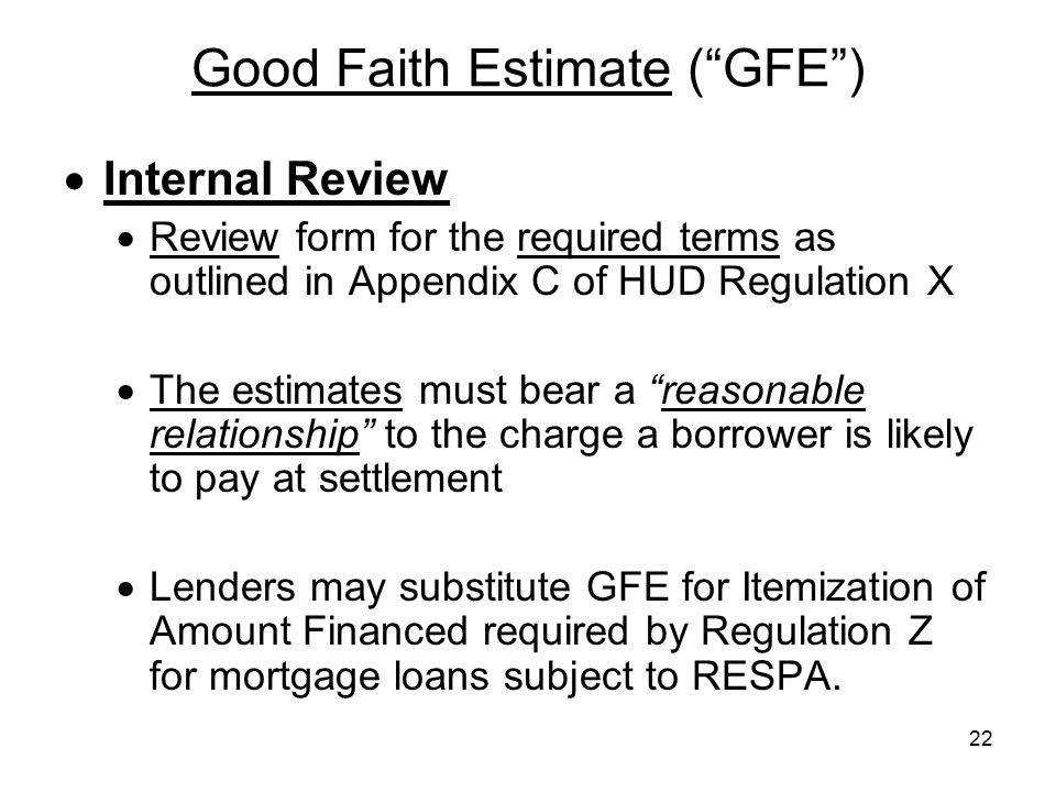 "22 Good Faith Estimate (""GFE"")  Internal Review  Review form for the required terms as outlined in Appendix C of HUD Regulation X  The estimates mu"