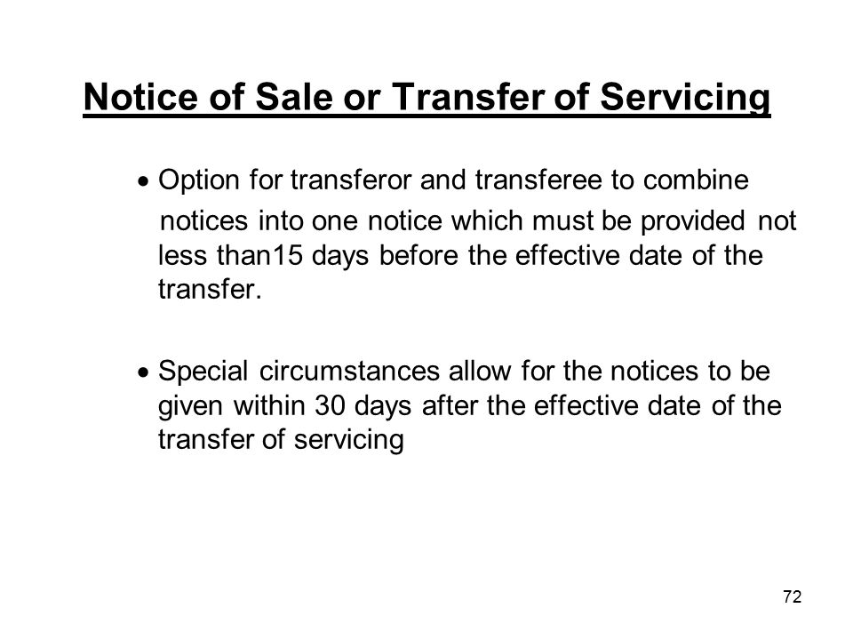 72 Notice of Sale or Transfer of Servicing  Option for transferor and transferee to combine notices into one notice which must be provided not less t