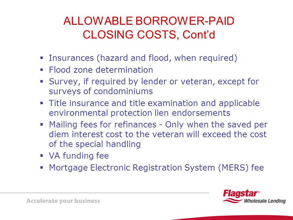 NON-ALLOWABLE BORROWER-PAID CLOSING COSTS Borrowers may not pay the following fees and closing costs:  Attorney fees other than for title commitments  Broker fees  Loan closing or settlement fees  Doc prep, loan application or processing fees  Interest rate lock-in fees  Postage, stationery, telephone or other overhead charges