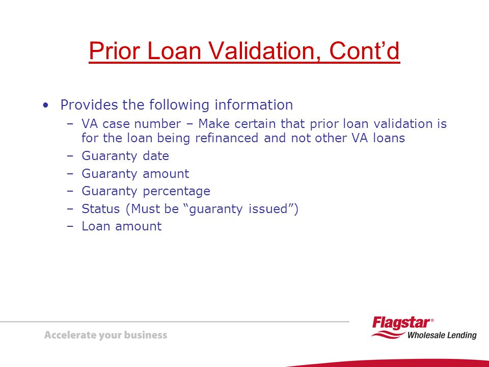 Case Number Assignment Obtain a new VA case number through The Appraisal System (TAS) –Do not order an appraisal –If you do not have a log-in, complete Flagstar Form #9701 – VA Case Number/Appraiser Assignment and fax to Government Lending Department – Indicate that loan is an IRRRL and no appraisal is required or requested