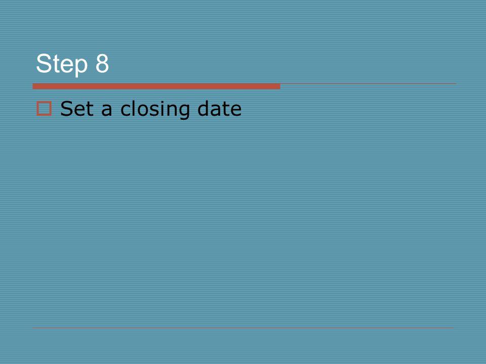 Step 8  Set a closing date