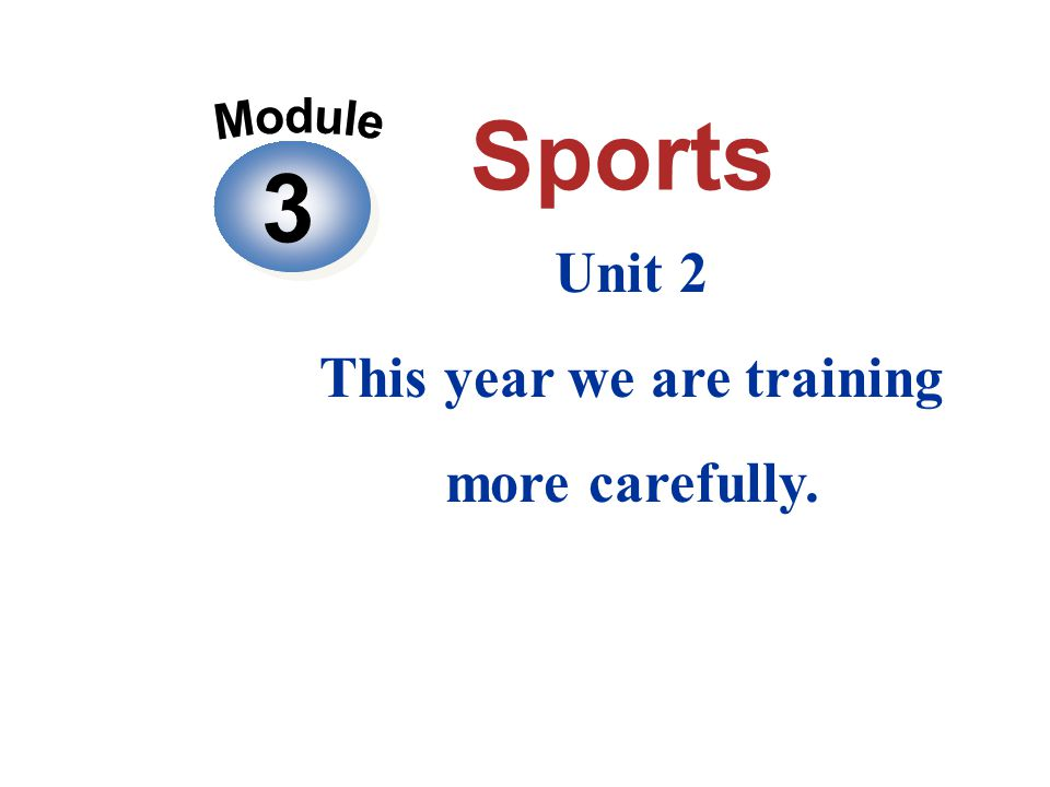 Unit 2 This year we are training more carefully. 3 3 Sports