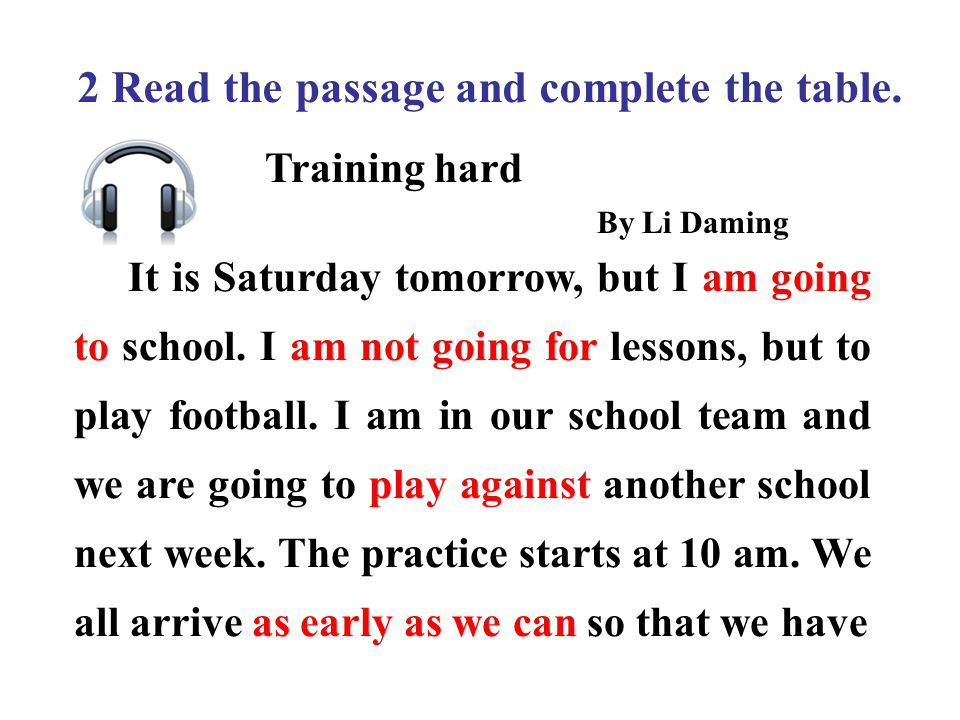 2 Read the passage and complete the table. Training hard By Li Daming It is Saturday tomorrow, but I am going to school. I am not going for lessons, b