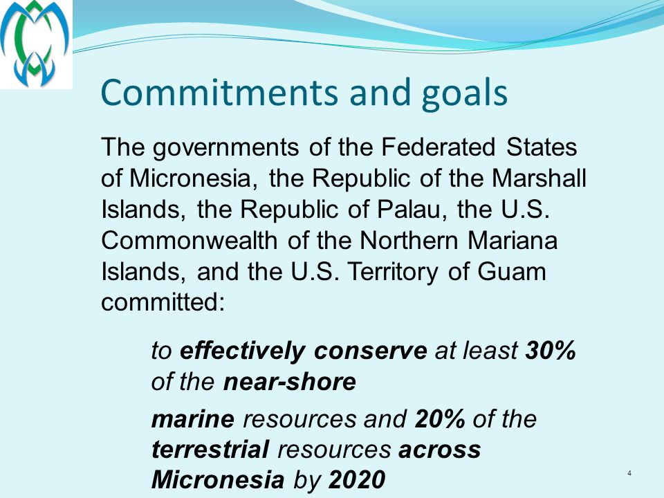 4 Commitments and goals The governments of the Federated States of Micronesia, the Republic of the Marshall Islands, the Republic of Palau, the U.S.