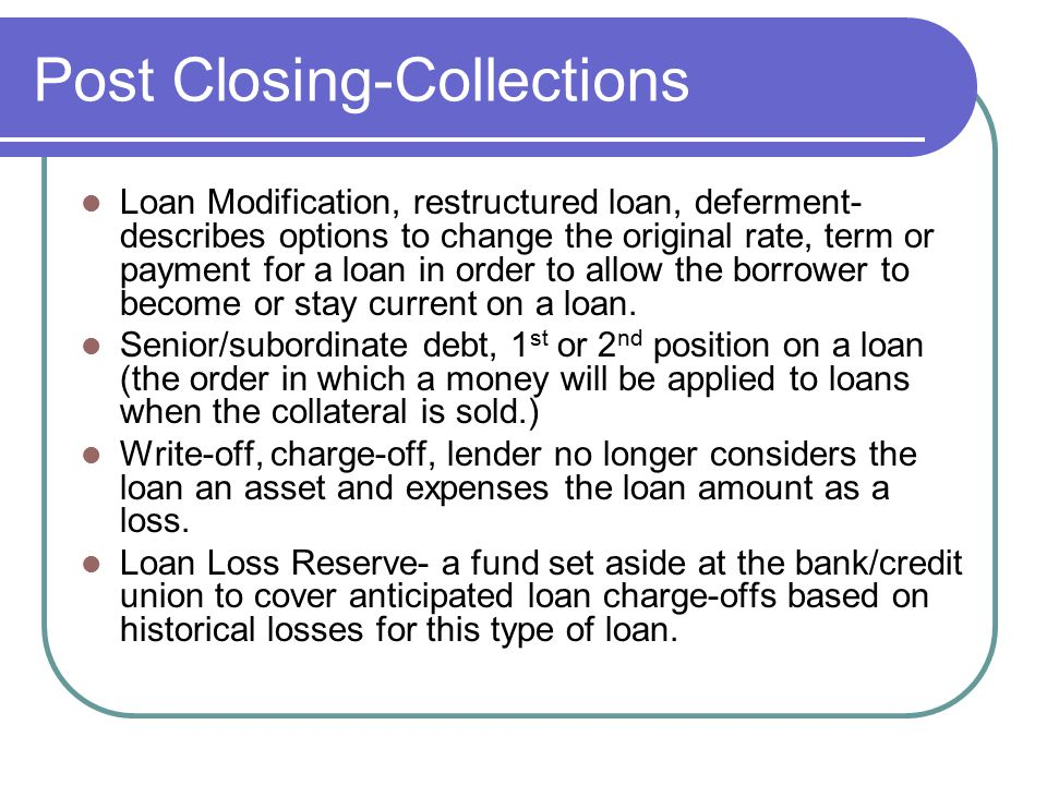 Post Closing-Collections Loan Modification, restructured loan, deferment- describes options to change the original rate, term or payment for a loan in