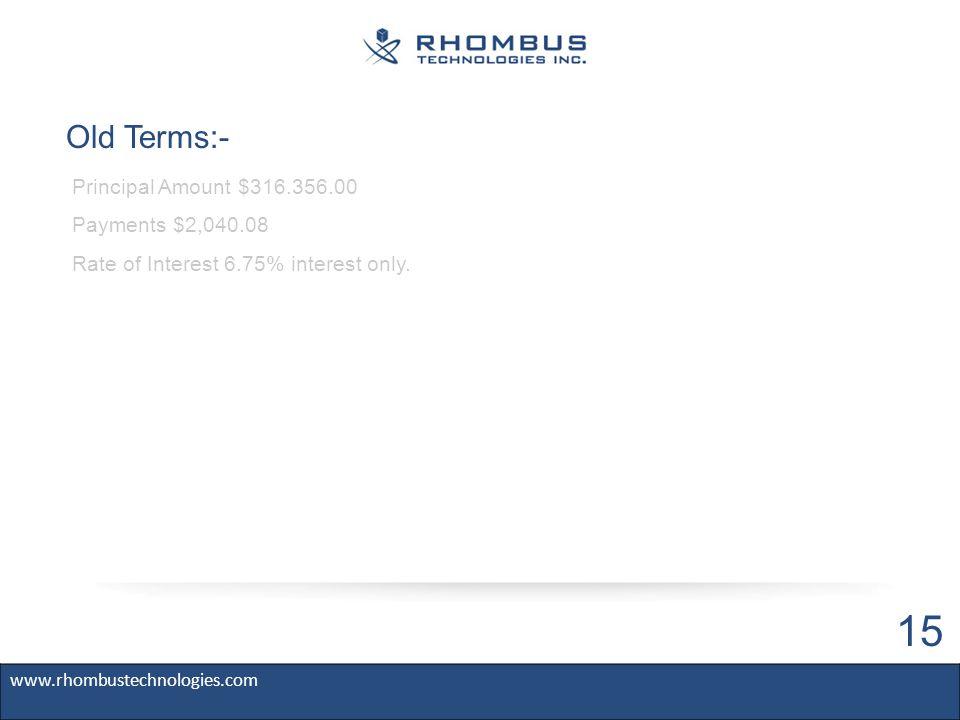 Old Terms:- Principal Amount $316.356.00 Payments $2,040.08 Rate of Interest 6.75% interest only.