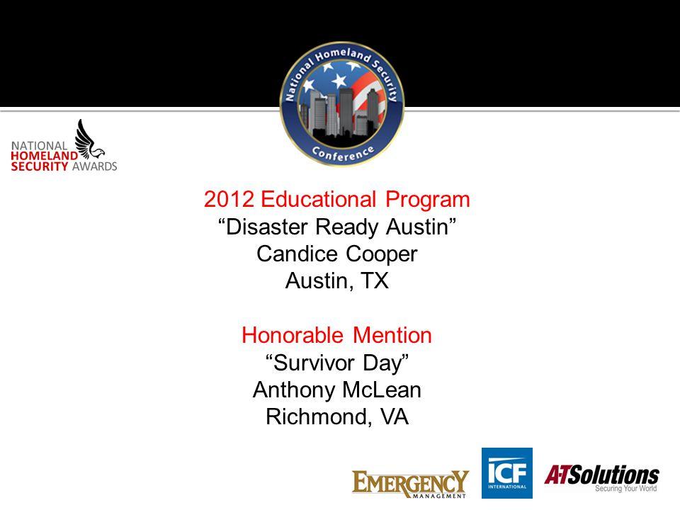 2012 Educational Program Disaster Ready Austin Candice Cooper Austin, TX Honorable Mention Survivor Day Anthony McLean Richmond, VA