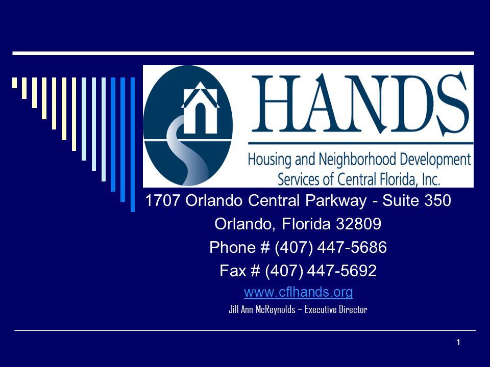 1 1707 Orlando Central Parkway - Suite 350 Orlando, Florida 32809 Phone # (407) 447-5686 Fax # (407) 447-5692 www.cflhands.org Jill Ann McReynolds – Executive Director