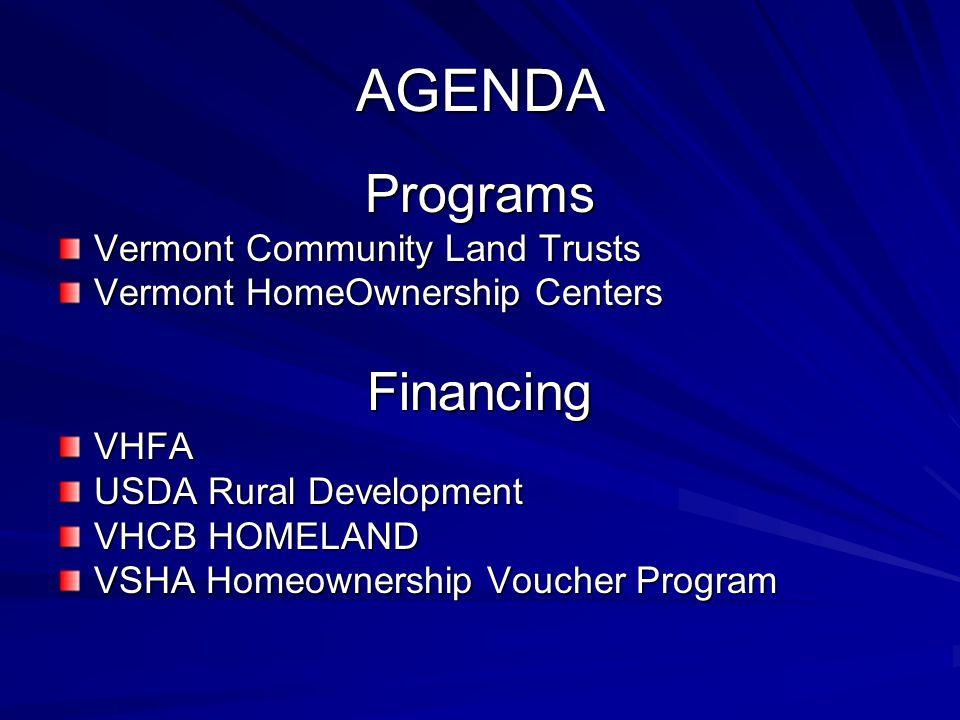 AGENDA Programs Vermont Community Land Trusts Vermont HomeOwnership Centers FinancingVHFA USDA Rural Development VHCB HOMELAND VSHA Homeownership Voucher Program