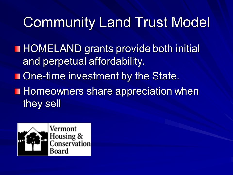 Community Land Trust Model HOMELAND grants provide both initial and perpetual affordability.
