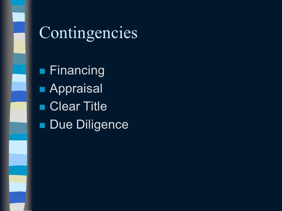 Contingencies n Financing n Appraisal n Clear Title n Due Diligence