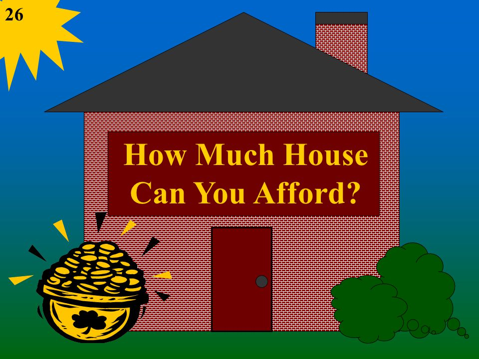 How Much House Can You Afford 26