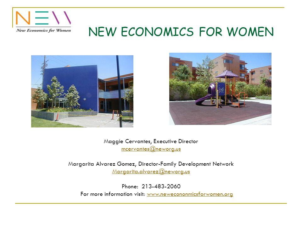 NEW ECONOMICS FOR WOMEN Maggie Cervantes, Executive Director mcervantes@neworg.us Margarita Alvarez Gomez, Director-Family Development Network Margari