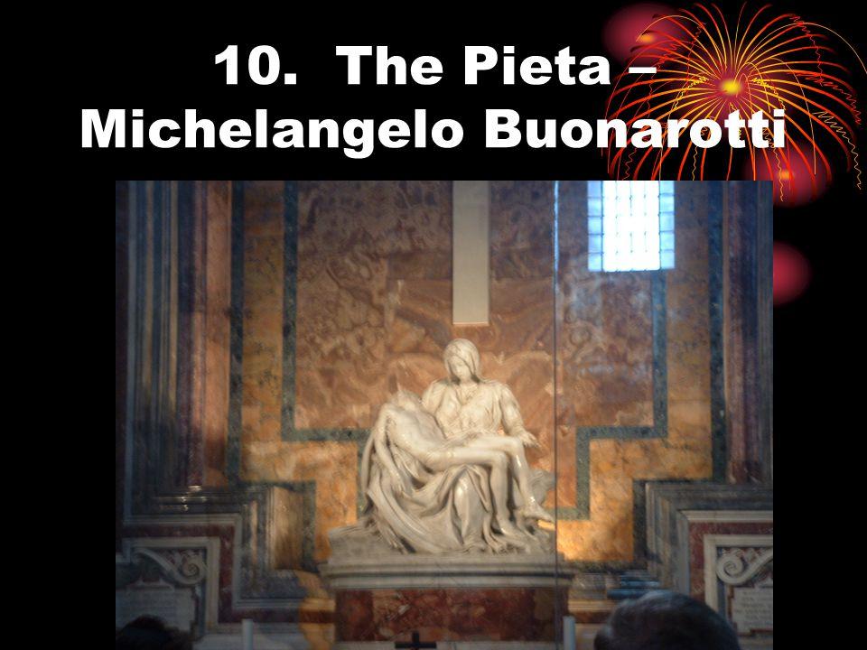 10. The Pieta – Michelangelo Buonarotti