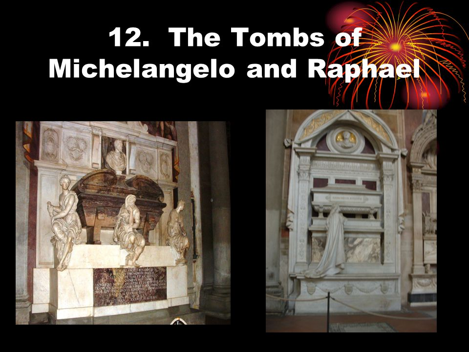 12. The Tombs of Michelangelo and Raphael