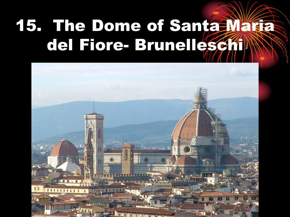15. The Dome of Santa Maria del Fiore- Brunelleschi