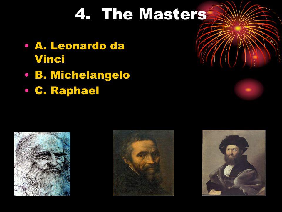 4. The Masters A. Leonardo da Vinci B. Michelangelo C. Raphael