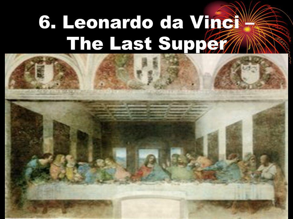 6. Leonardo da Vinci – The Last Supper