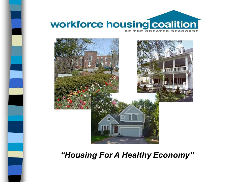 Presentation Outline n Workforce Housing Coalition of the Greater Seacoast n What is workforce housing.