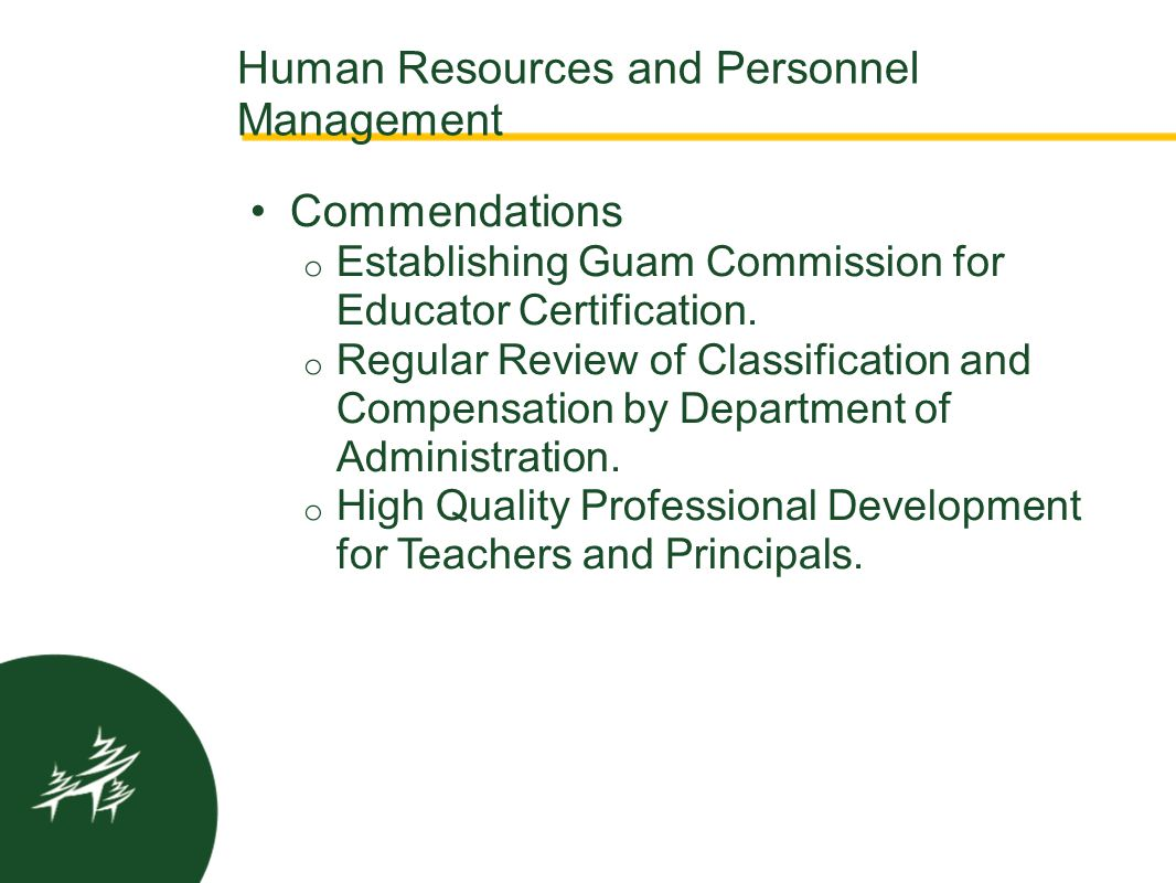 Human Resources and Personnel Management Commendations o Establishing Guam Commission for Educator Certification. o Regular Review of Classification a