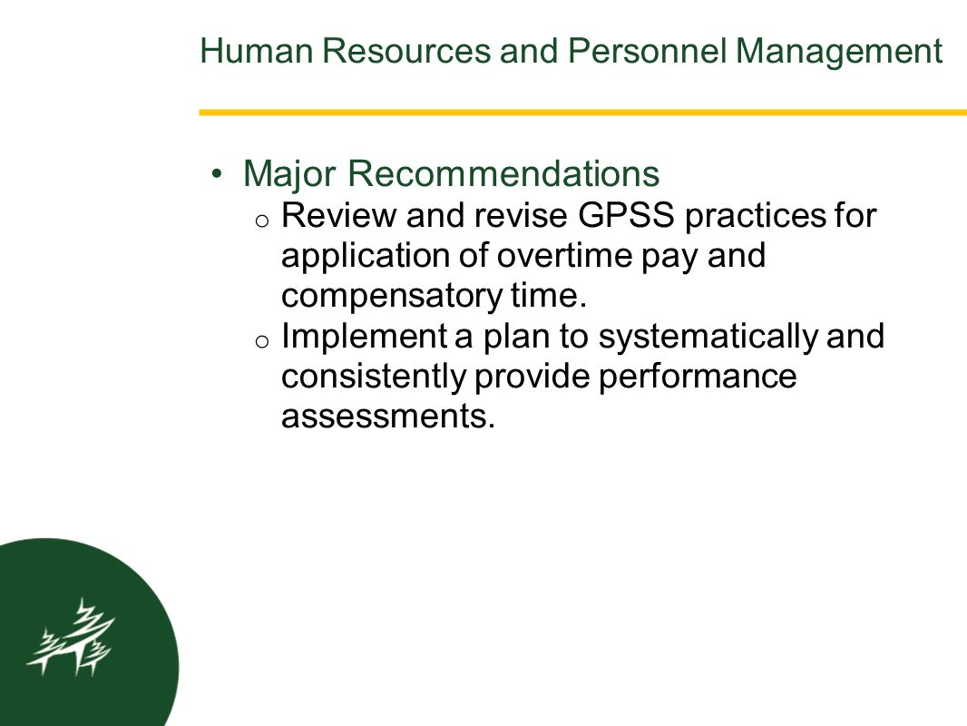 Major Recommendations o Review and revise GPSS practices for application of overtime pay and compensatory time. o Implement a plan to systematically a