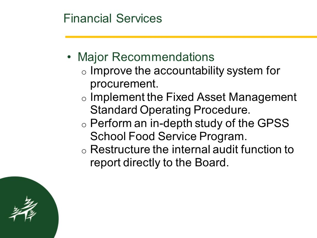 Major Recommendations o Improve the accountability system for procurement. o Implement the Fixed Asset Management Standard Operating Procedure. o Perf