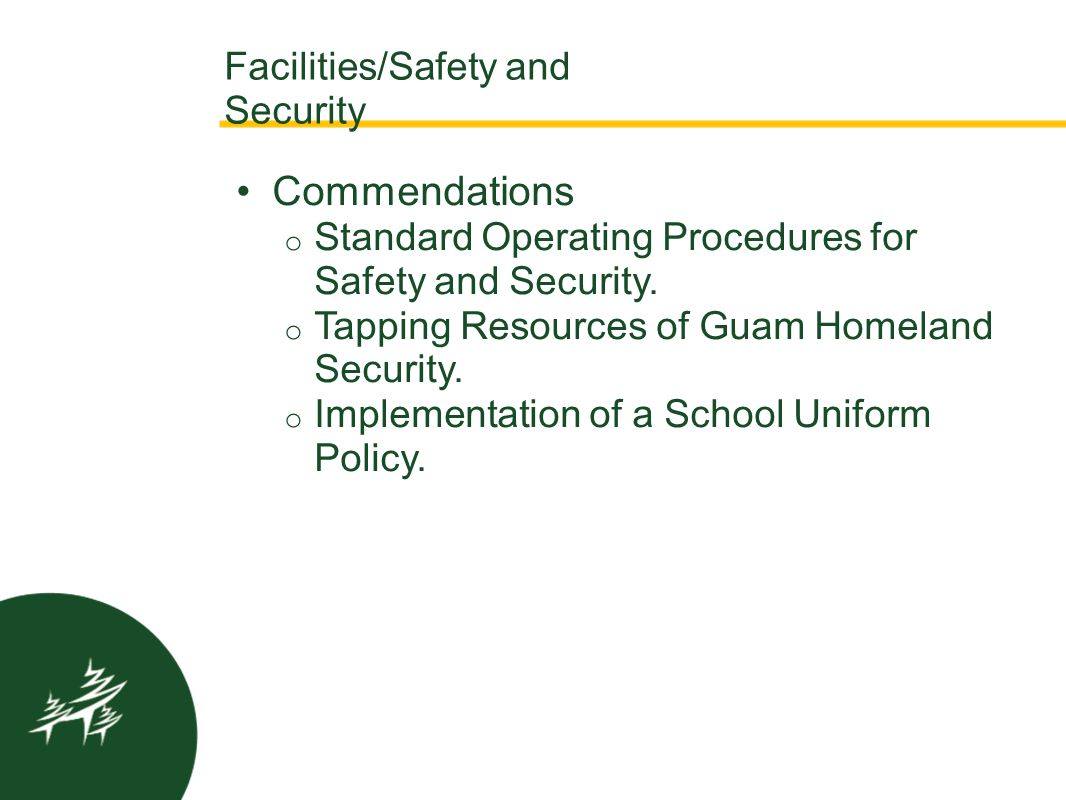 Commendations o Standard Operating Procedures for Safety and Security. o Tapping Resources of Guam Homeland Security. o Implementation of a School Uni