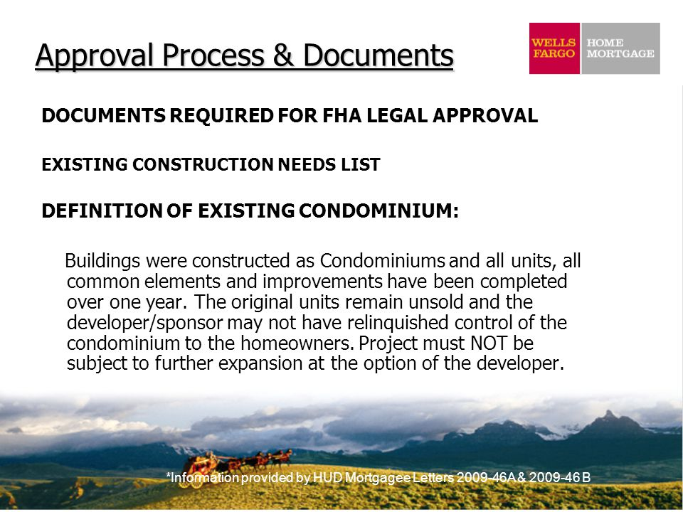 *Information provided by HUD Mortgagee Letters 2009-46A & 2009-46 B Approval Process & Documents DOCUMENTS REQUIRED FOR FHA LEGAL APPROVAL EXISTING CO