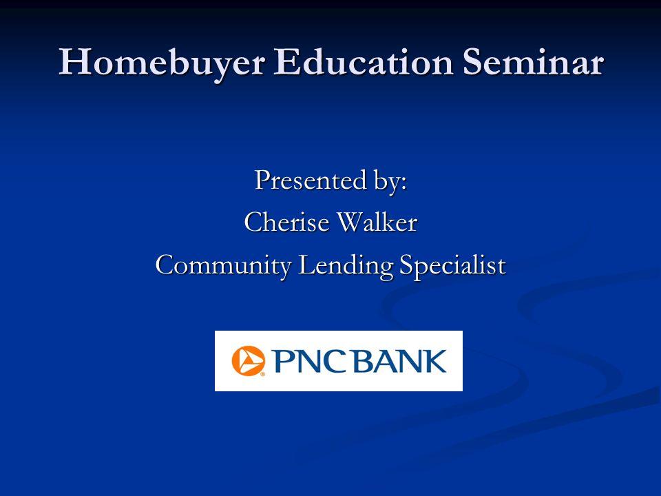 Presented by: Cherise Walker Community Lending Specialist