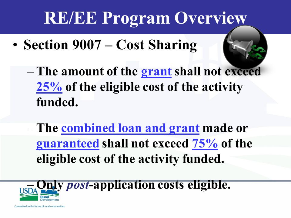 RE/EE Program Overview Section 9007 – Cost Sharing –The amount of the grant shall not exceed 25% of the eligible cost of the activity funded.