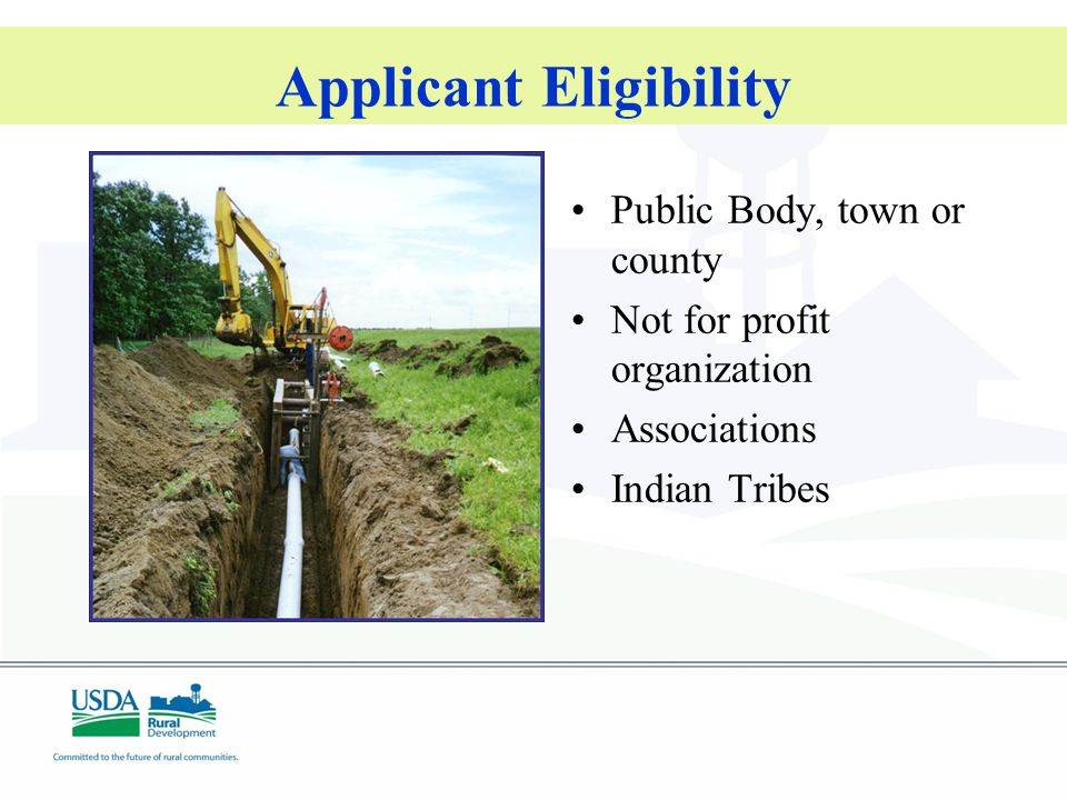 Applicant Eligibility Public Body, town or county Not for profit organization Associations Indian Tribes