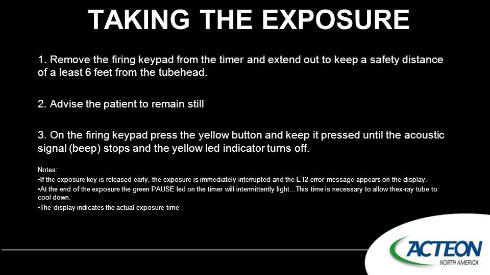 TAKING THE EXPOSURE 1. Remove the firing keypad from the timer and extend out to keep a safety distance of a least 6 feet from the tubehead. 2. Advise